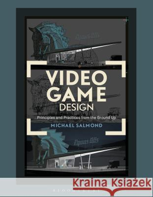 Video Game Design: Principles and Practices from the Ground Up Michael Salmond 9781472567482 Fairchild Books & Visuals