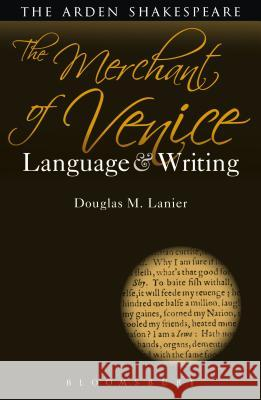 The Merchant of Venice: Language and Writing Douglas M. Lanier Dympna Callaghan 9781472571489