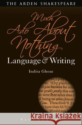 Much ADO about Nothing: Language and Writing Indira Ghose Dympna Callaghan 9781472580979