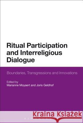Ritual Participation and Interreligious Dialogue: Boundaries, Transgressions and Innovations Marianne Moyaert Joris Geldhof 9781472590350
