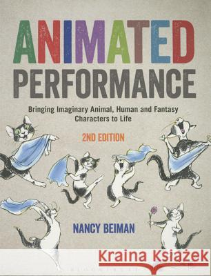 Animated Performance: Bringing Imaginary Animal, Human, and Fantasy Characters to Life Nancy Beiman 9781472596406 Fairchild Books & Visuals