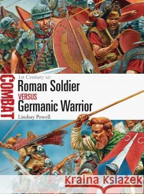 Roman Soldier Vs Germanic Warrior: 1st Century Ad Lindsay Powell 9781472803498