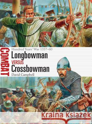 Longbowman Vs Crossbowman: Hundred Years' War 1337-60 David Campbell Peter Dennis 9781472817617