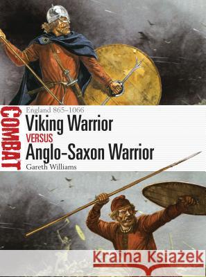 Viking Warrior Vs Anglo-Saxon Warrior: England 865-1066 Gareth Williams Peter Dennis 9781472818324