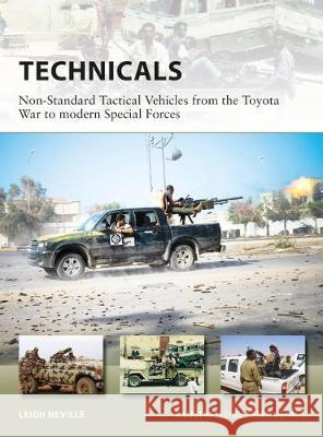 Technicals: Non-Standard Tactical Vehicles from the Great Toyota War to Modern Special Forces Leigh Neville 9781472822512