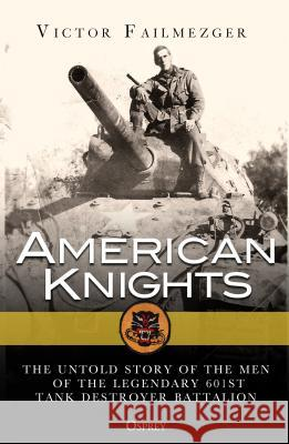 American Knights: The Untold Story of the Men of the Legendary 601st Tank Destroyer Battalion Victor