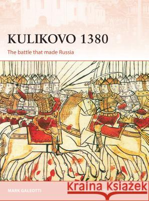 Kulikovo 1380: The Battle That Made Russia Mark Galeotti Darren Tan 9781472831217