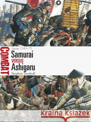 Samurai Vs Ashigaru: Japan 1543-75 Stephen Turnbull Johnny Shumate 9781472832436