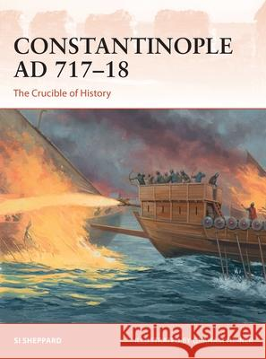 Constantinople Ad 717-18: The Crucible of History Si Sheppard 9781472836922