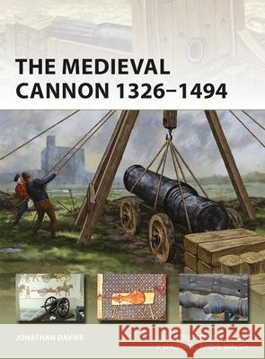 The Medieval Cannon 1326-1453 Johnny Shumate 9781472837219
