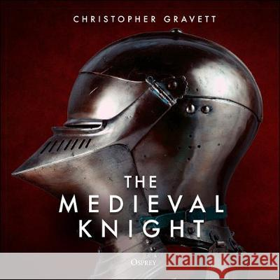 The Medieval Knight Christopher Gravett 9781472843562