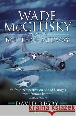 Wade McClusky and the Battle of Midway David Rigby 9781472848239