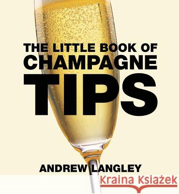 The Little Book of Champagne Tips Andrew Langley 9781472903594