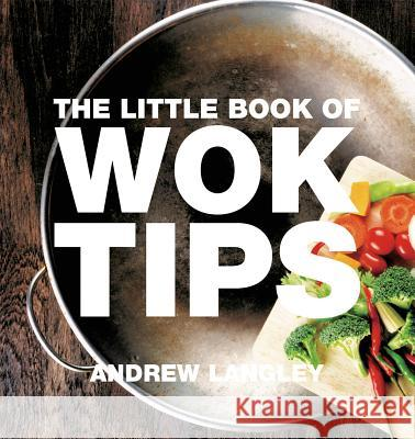The Little Book of Wok Tips Andrew Langley 9781472903600