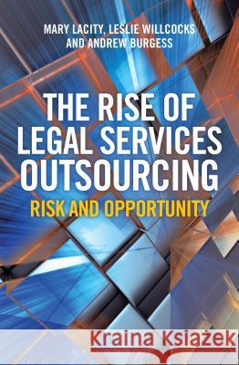 The Rise of Legal Services Outsourcing: Risk and Opportunity Mary Lacity Andrew Burgess Leslie Willcocks 9781472906397