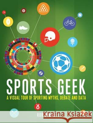 Sports Geek A Visual Tour of Sporting Myths, Debate and Data Minto, Rob 9781472927491