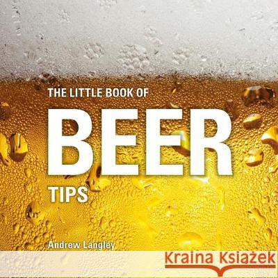The Little Book of Beer Tips Andrew Langley 9781472954527