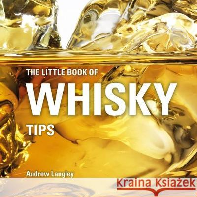The Little Book of Whisky Tips Andrew Langley 9781472954534