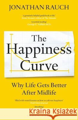 The Happiness Curve: Why Life Gets Better After Midlife Jonathan Rauch   9781472960979