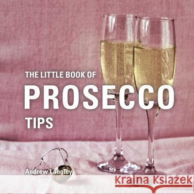 The Little Book of Prosecco Tips Andrew Langley   9781472973320