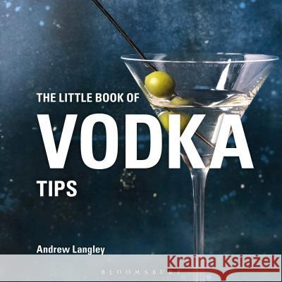 The Little Book of Vodka Tips Andrew Langley   9781472973337
