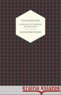 The Horoscope - A Romance of the Reign of Francois II. Alexandre Dumas 9781473304239