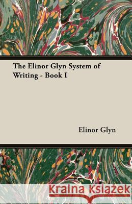 The Elinor Glyn System of Writing - Book I Elinor Glyn 9781473311442
