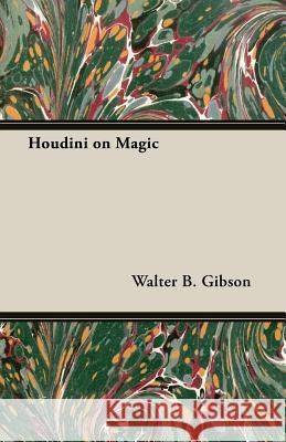 Houdini on Magic Walter B. Gibson Morris N. Young 9781473312319