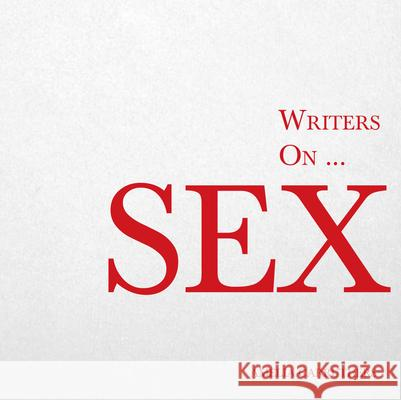 Writers On... Sex (a Book of Quotes, Poems and Literary Reflections) Amelia Carruthers   9781473320826