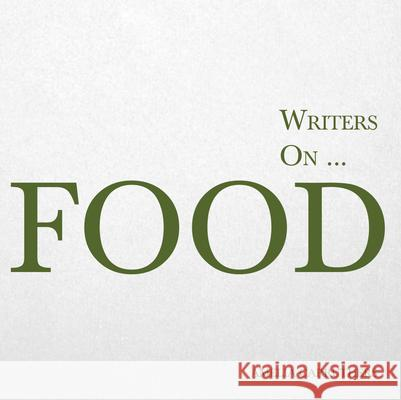 Writers On... Food (a Book of Quotes, Poems and Literary Reflections) Amelia Carruthers   9781473320833