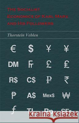 The Socialist Economics of Karl Marx and His Followers Thorstein Veblen 9781473324183 Read Books