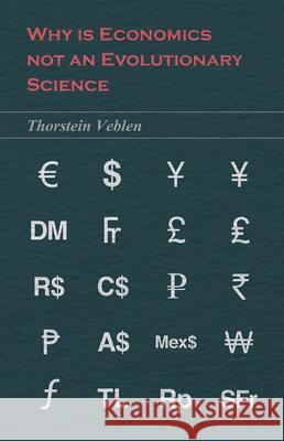 Why is Economics not an Evolutionary Science Thorstein Veblen 9781473324336 Read Books