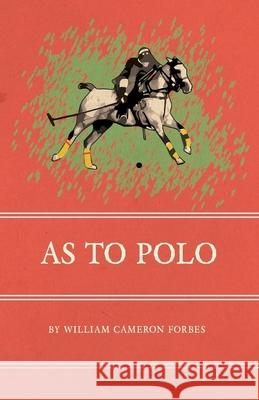 As to Polo William Cameron Forbes 9781473329027