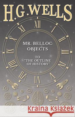 Mr. Belloc Objects to the Outline of History H. G. Wells 9781473333086