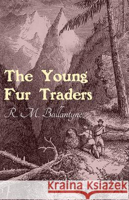 The Young Fur Traders R. M. Ballantyne 9781473334076