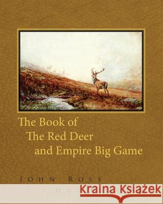 The Book of the Red Deer and Empire Big Game John Ross Hugh Gunn 9781473337442