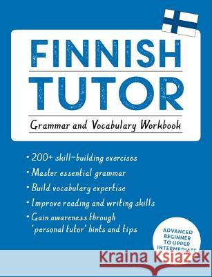 Finnish Tutor: Grammar and Vocabulary Workbook (Learn Finnish with Teach Yourself): Advanced Beginner to Upper Intermediate Course Riitta-Liisa Valijarvi 9781473617438