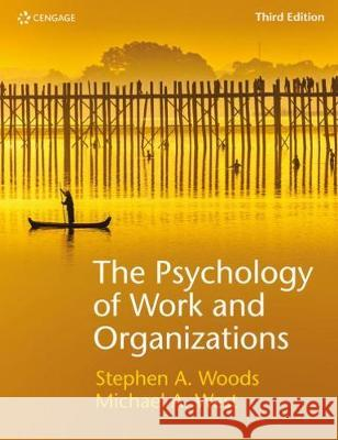 The Psychology of Work and Organisations Michael West (Lancaster University Manag Steve Woods (University of Liverpool Man  9781473767171
