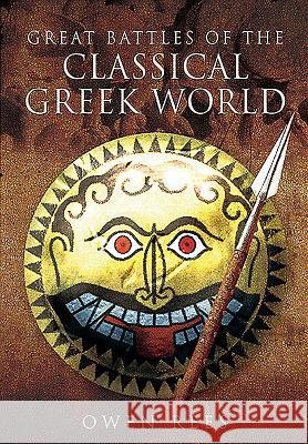 Great Battles of the Classical Greek World Owen Rees 9781473827295