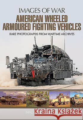 American Wheeled Armoured Fighting Vehicles Michael Green 9781473854369