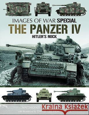 The Panzer IV: Hitler's Rock Anthony Tucker-Jones 9781473856752