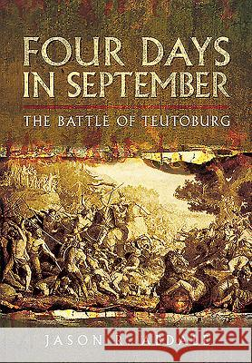 Four Days in September: The Battle of Teutoberg Jason R Abdale 9781473860858