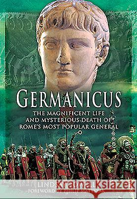 Germanicus: The Magnificent Life and Mysterious Death of Rome's Most Popular General Lindsay Powell 9781473881983