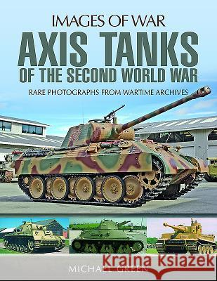 Axis Tanks of the Second World War Michael Green 9781473887008