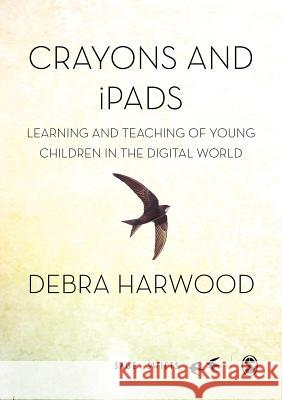 Crayons and Ipads: Learning and Teaching of Young Children in the Digital World Jennifer Rowsell 9781473915992