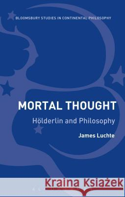 Mortal Thought: Hlderlin and Philosophy James Luchte 9781474238182