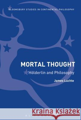 Mortal Thought: Hlderlin and Philosophy James Luchte 9781474238199
