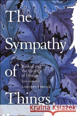 The Sympathy of Things: Ruskin and the Ecology of Design Lars Spuybroek 9781474243858