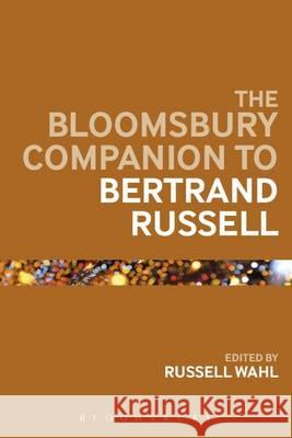 The Bloomsbury Companion to Bertrand Russell Russell Wahl 9781474278058