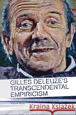 Gilles Deleuze's Transcendental Empiricism: From Tradition to Difference Marc Rolli Peter Hertz-Ohmes  9781474414883